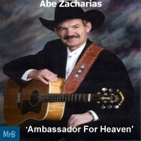 Abe Zacharias - Ambassador For Heaven